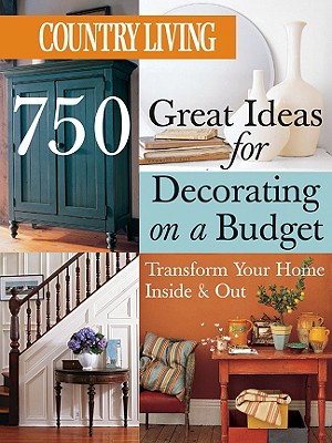 Image for Country Living 750 Great Ideas for Decorating on a Budget: Transform Your Home Inside & Out