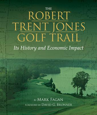 Image for The Robert Trent Jones Golf Trail: Its History and Economic Impact