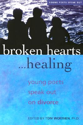 Image for BROKEN HEARTS. . . HEALING : YOUNG POETS SPEAK OUT ON DIVORCE