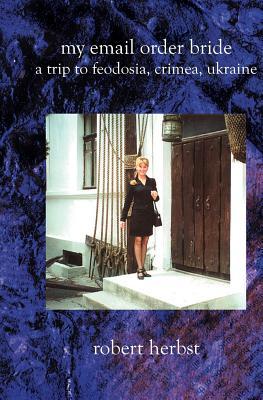 My E-Mail Order Bride: A Trip to Feodosia, Crimea, Ukraine, Herbst, Robert