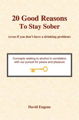 Image for 20 Good Reasons to Stay Sober (Even If You Don't Have a Drinking Problem)