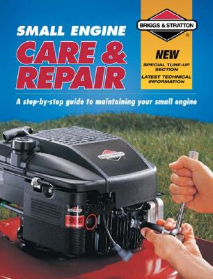 Image for Small Engine Care & Repair: A step-by-step guide to maintaining your small engine (Briggs & Stratton)