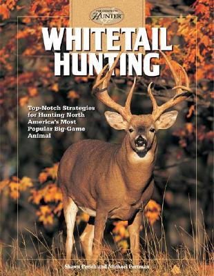 Image for Whitetail Hunting: Top-notch Strategies for Hunting North America's Most Popular Big-Game Animal (The Complete Hunter)