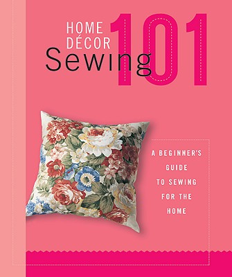Image for Home Decor Sewing 101: A Beginner's Guide to Sewing for the Home