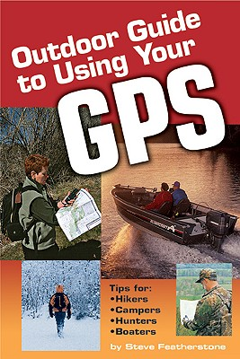 Outdoor Guide to Using Your GPS, Featherstone, Steve