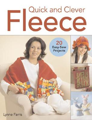 Quick and Clever Fleece: 20 Easy-Sew Projects, Farris, Lynne