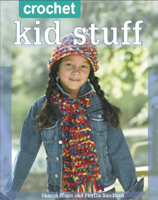 Crochet Kid Stuff: 20 Fun Projects, Mann, Sharon; Sandford, Phyllis