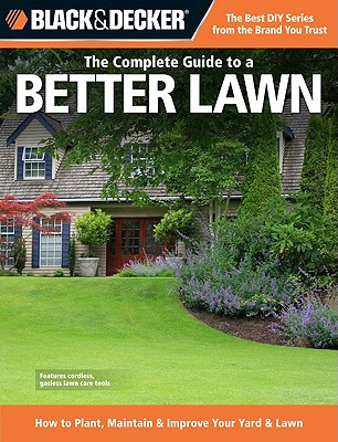 Black & Decker The Complete Guide to a Better Lawn: How to Plant, Maintain & Improve Your Yard & Lawn (Black & Decker Complete Guide), Chris Peterson (Author)
