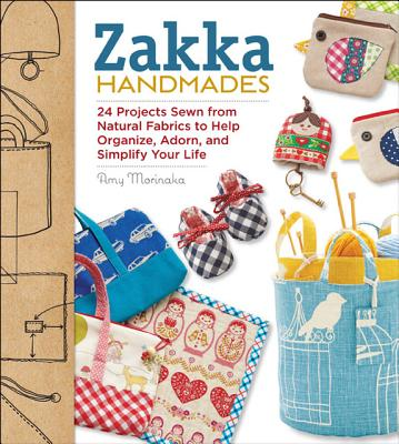Image for Zakka Handmades: 24 Projects Sewn from Natural Fabrics to Help Organize, Adorn, and Simplify Your Life