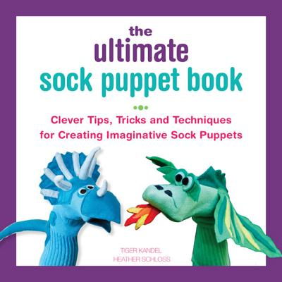 Image for The Ultimate Sock Puppet Book: Clever Tips, Tricks, and Techniques for Creating Imaginative Sock Puppets