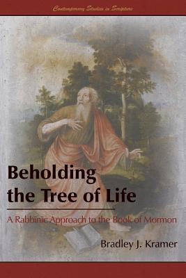 Image for Beholding the Tree of Life: A Rabbinic Approach to the Book of Mormon (Contemporary Studies in Scripture)