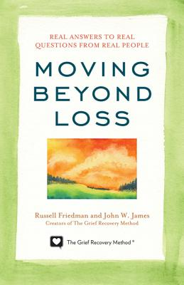 Moving Beyond Loss: Real Answers to Real Questions from Real People - Featuring the Proven Actions of The Grief Recovery Method, Friedman, Russell; James, John W.