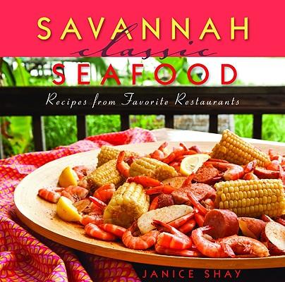 Savannah Classic Seafood (Classic Recipes Series), Shay, Janice