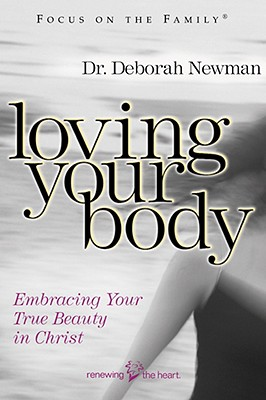 Image for Loving Your Body: Embracing Your True Beauty in Christ (Focus on the Family)