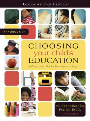 Image for Handbook on Choosing Your Child's Education: A Personalized Plan for Every Age and Stage (Focus on the Family)