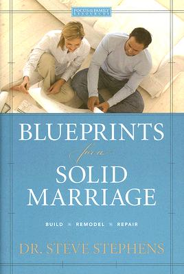 Blueprints for a Solid Marriage: Build/Repair/Remodel (Focus on the Family Resources), Steve Stephens