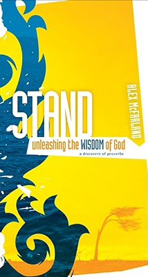 Stand: Unleashing the Wisdom of God: A Discovery of Proverbs, Alex McFarland