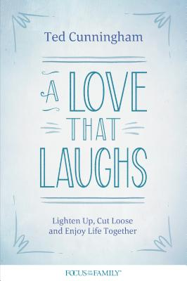 Image for A Love That Laughs: Lighten Up, Cut Loose, and Enjoy Life Together