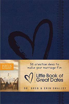 Image for Little Book of Great Dates: 52 Creative Ideas to Make Your Marriage Fun (Focus on the Family Books)