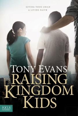 Image for Raising Kingdom Kids: Giving Your Child a Living Faith