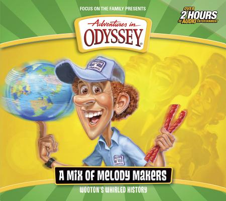 Image for Wooton's Whirled History: A Mix of Melody Makers (Adventures in Odyssey)