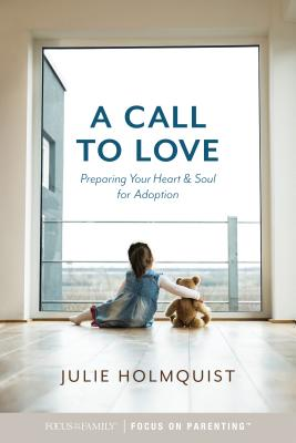 Image for A Call to Love: Preparing Your Heart and Soul for Adoption