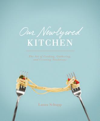 Image for Our Newlywed Kitchen: The Art of Cooking, Gathering, and Creating Traditions