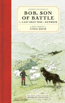 Image for Alfred Ollivant's Bob, Son of Battle: The Last Gray Dog of Kenmuir (New York Review Children's Collection)