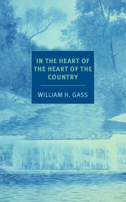 In the Heart of the Heart of the Country (NYRB Classics), William H. Gass