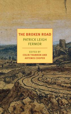 The Broken Road: From the Iron Gates to Mount Athos (NYRB Classics), Patrick Leigh Fermor