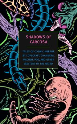 Image for Shadows of Carcosa: Tales of Cosmic Horror by Lovecraft, Chambers, Machen, Poe, and Other Masters of the Weird (New York Review Books Classics)