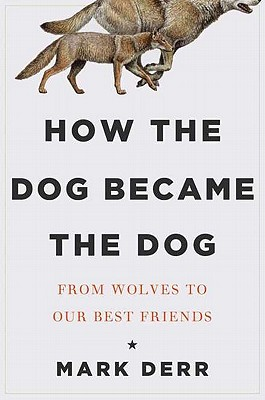Image for How the Dog Became the Dog: From Wolves to Our Best Friends
