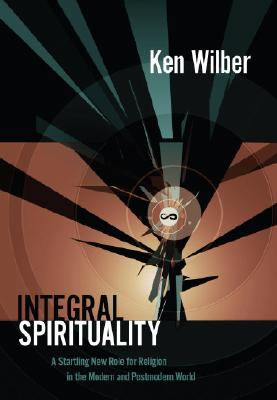 Image for Integral Spirituality: A Startling New Role for Religion in the Modern and Postmodern World