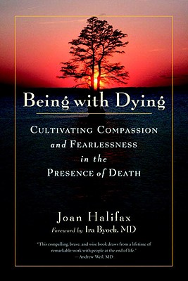 Image for Being with Dying: Cultivating Compassion and Fearlessness in the Presence of Death
