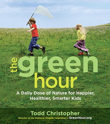 Image for The Green Hour: A Daily Dose of Nature for Happier, Healthier, Smarter Kids