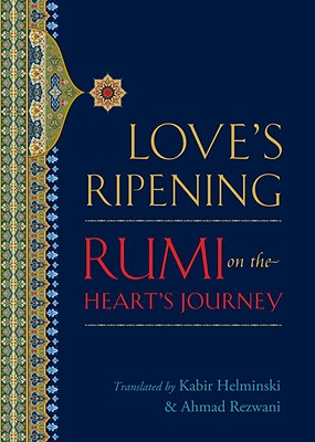 LOVE'S RIPENING, M JALAL AL-DIN RUMI