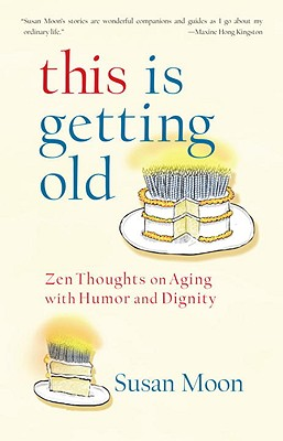 Image for This Is Getting Old: Zen Thoughts on Aging with Humor and Dignity