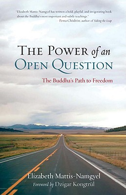 The Power of an Open Question: The Buddha's Path to Freedom, Mattis Namgyel, Elizabeth