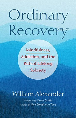 Image for Ordinary Recovery: Mindfulness, Addiction, and the Path of Lifelong Sobriety