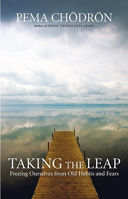 Taking the Leap: Freeing Ourselves from Old Habits and Fears, Pema Chodron