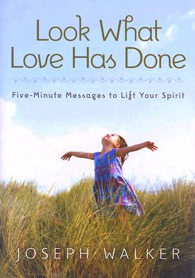 Image for Look What Love Has Done: Five-Minute Messages to Lift Your Spirit
