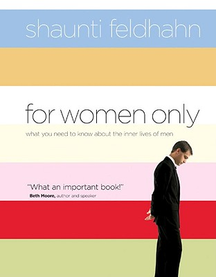 For Women Only: What You Need to Know about the Inner Lives of Men, Feldhahn, Shaunti
