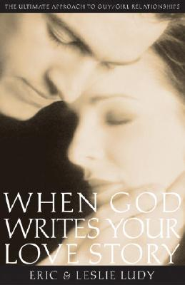 Image for When God Writes Your Love Story: The Ultimate Approach to Guy/Girl Relationships