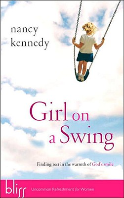 Girl on a Swing: Finding Rest in the Warmth of God's Smile, Nancy Kennedy
