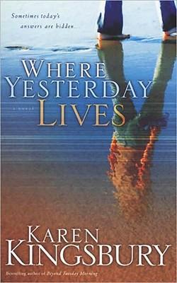 Where Yesterday Lives, KAREN KINGSBURY