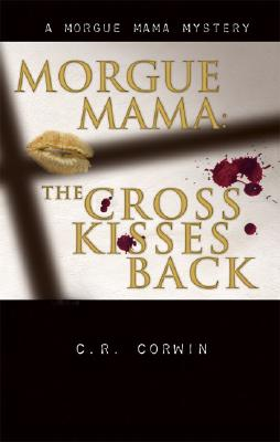 Morgue Mama [LARGE TYPE EDITION]: The Cross Kisses Back (Morgue Mama Mysteries), C.R. Corwin
