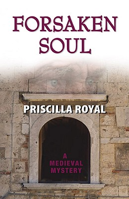 Forsaken Soul A Medeival Mystery, Royal, Priscilla