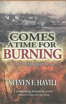 Comes a Time for Burning: A Dr. Thomas Parks Mystery (Dr. Thomas Parks Series), Havill, Steven F