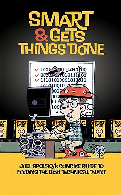 Image for Smart and Gets Things Done: Joel Spolsky's Concise Guide to Finding the Best Technical Talent