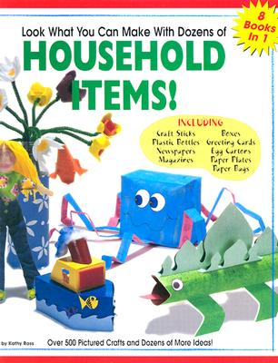 Image for Look What You Can Make With Dozens of Household Items!: Over 500 Pictured Crafts and Dozens of More Ideas!